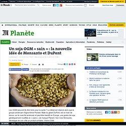 LE MONDE PLANETE 14/12/13 Un soja OGM « sain » : la nouvelle idée de Monsanto et DuPont