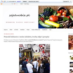sojaturobie: Potyczki kulinarne z moim udziałem, trochę zdjęć i przepisy