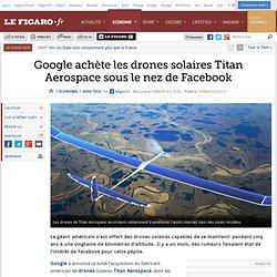 Google achète les drones solaires Titan Aerospace sous le nez de Facebook