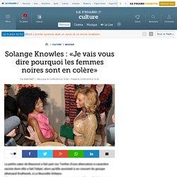 Solange Knowles : «Je vais vous dire pourquoi les femmes noires sont en colère»