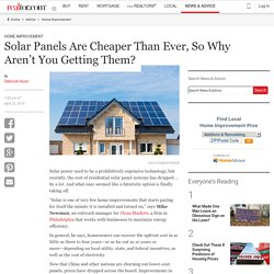 Solar's Cheaper Than Ever, So Why Don't You Have Panels?