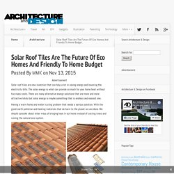 Solar Roof Tiles Are The Future Of Eco Homes And Friendly To Home Budget