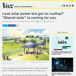 "Love solar power but got no rooftop? ""Shared solar"" is coming for you."