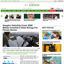Google's SolarCity Fund: $280 Million Invested In Solar Energy For Private Homes