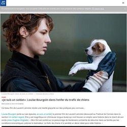 «Je suis un soldat»: Louise Bourgoin dans l'enfer du trafic de chiens