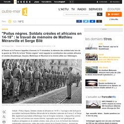 """""""Poilus nègres. Soldats créoles et africains en 14-18"""" : le travail de mémoire de Mathieu Méranville et Serge Bilé"""