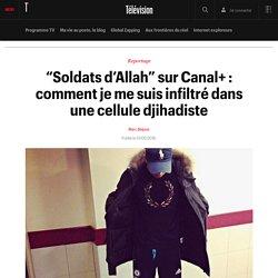 """""""Soldats d'Allah"""" sur Canal+ : comment je me suis infiltré dans une cellule djihadiste"""