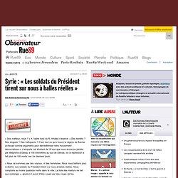 """Syrie : """"Les soldats du Président tirent sur nous à balles réelles"""""""