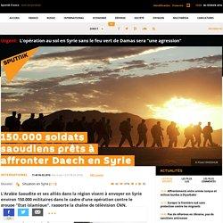 150.000 soldats saoudiens prêts à affronter Daech en Syrie