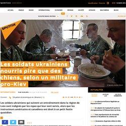 Les soldats ukrainiens nourris pire que des chiens, selon un militaire pro-Kiev