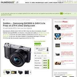 Soldes – Samsung NX3000 à 249€ à la Fnac et 279€ chez Darty.com