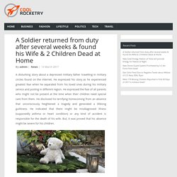 A Soldier returned from duty after several weeks & found his Wife & 2 Children Dead at Home - Latest News and Updates from World