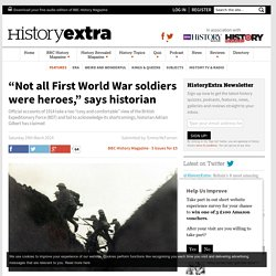 """Not all First World War soldiers were heroes,"" says historian Adrian Gilbert"