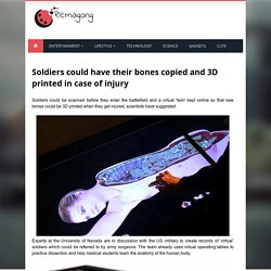 Soldiers could have their bones copied and 3D printed in case of injury