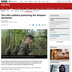 The elite soldiers protecting the Amazon rainforest