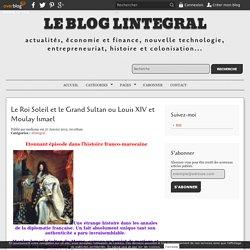 Le Roi Soleil et le Grand Sultan ou Louis XIV et Moulay Ismael