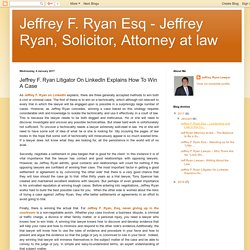 Jeffrey F. Ryan Litigator On LinkedIn Explains How To Win A Case