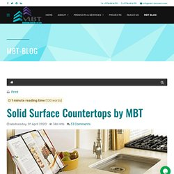 MBT - Blog - Solid Surface Countertops in Dubai, UAE by MBT