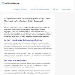 Banque solidaire et sociale (épargne et prêts): Crédit Municipal, La Nef, Tookam, Crédit Coopératif