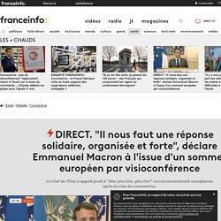 """DIRECT. """"Il nous faut une réponse solidaire, organisée et forte"""", déclare Emmanuel Macron à l'issue d'un sommet européen par visioconférence..."""