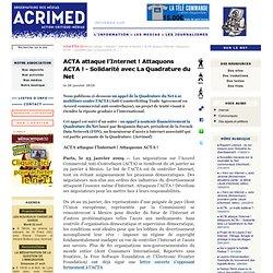 ACTA attaque l'Internet ! Attaquons ACTA ! - Solidarité avec La