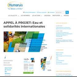 HUMANIS APPEL À PROJET: Eau et solidarités internationales Appels à projets
