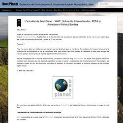 L'actualité de Best Planet : WWF, Solidarités Internationales, PETA et Advertisers Without Borders