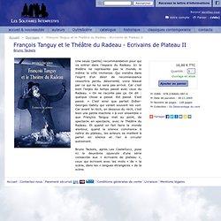 François Tanguy et le Théâtre du Radeau - Ecrivains de Plateau 2 - Éditions Les Solitaires Intempestifs