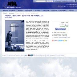 Anatoli Vassiliev - Ecrivains de Plateau 3 - Éditions Les Solitaires Intempestifs