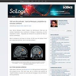 100 ans de solitude : Garcia Marquez, prophète du cerveau solitaire
