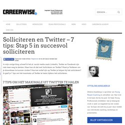 Solliciteren en Twitter - 7 tips: Stap 5 in succesvol solliciteren - Careerwise