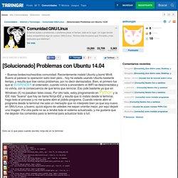 [Solucionado] Problemas con Ubuntu 14.04 - Taringa!