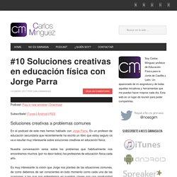 #10 Soluciones creativas en educación física con Jorge Parra - Carlos Mínguez
