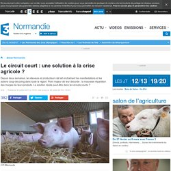FRANCE 3 BASSE NORMANDIE 30/07/15 Le circuit court : une solution à la crise agricole ?