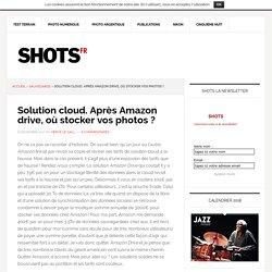 Solution cloud. Après Amazon drive, où stocker vos photos ?