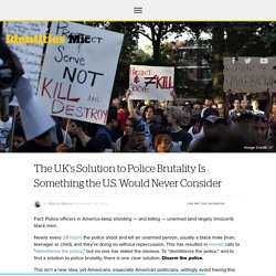 The U.K's Solution to Police Brutality Is Something the U ...