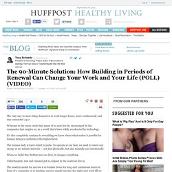 Tony Schwartz: The 90-Minute Solution: How Building in Periods of Renewal Can Change Your Work and Your Life (POLL)