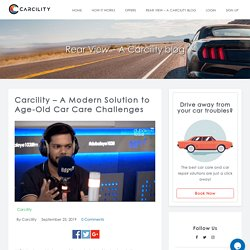 A Modern Solution to Age-Old Car Care Challenges - Carcility