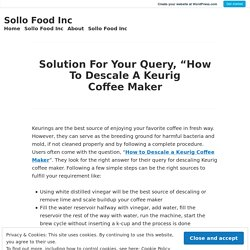 """Solution For Your Query, """"How To Descale A Keurig Coffee Maker – Sollo Food Inc"""