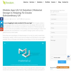 Material design is helping to create extraordinary UX