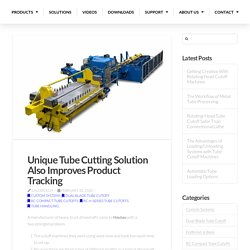 Unique Tube Cutting Solution Also Improves Product Tracking