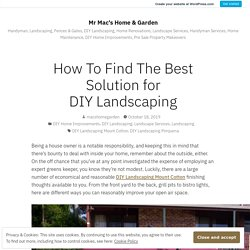 How To Find The Best Solution for DIY Landscaping – Mr Mac's Home & Garden