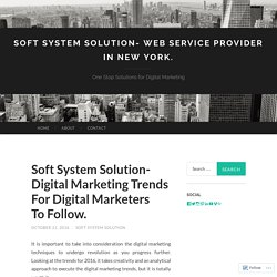Soft System Solution- Digital Marketing Trends For Digital Marketers To Follow.