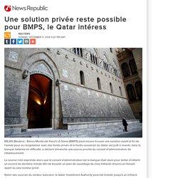 Une solution privée reste possible pour BMPS, le Qatar intéress