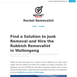 Find a Solution to Junk Removal and Hire the Rubbish Removalist in Wollongong – Rocket Removalist