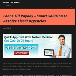 Loans Till Payday – Smart Solution to Resolve Fiscal Urgencies