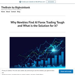 Why Newbies Find AI Forex Trading Tough and What is the Solution for it? – TheBrain by Bigbrainbank