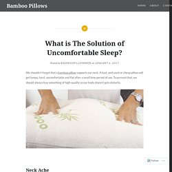 What is The Solution of Uncomfortable Sleep? – Bamboo Pillows
