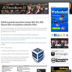 Solution gratuite pour faire tourner IE6, IE7, IE8, IE9 sur Mac via machines virtuelles Win7