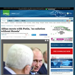 Abbas meets with Putin, 'no solution without Russia' - Palestinian N. A.